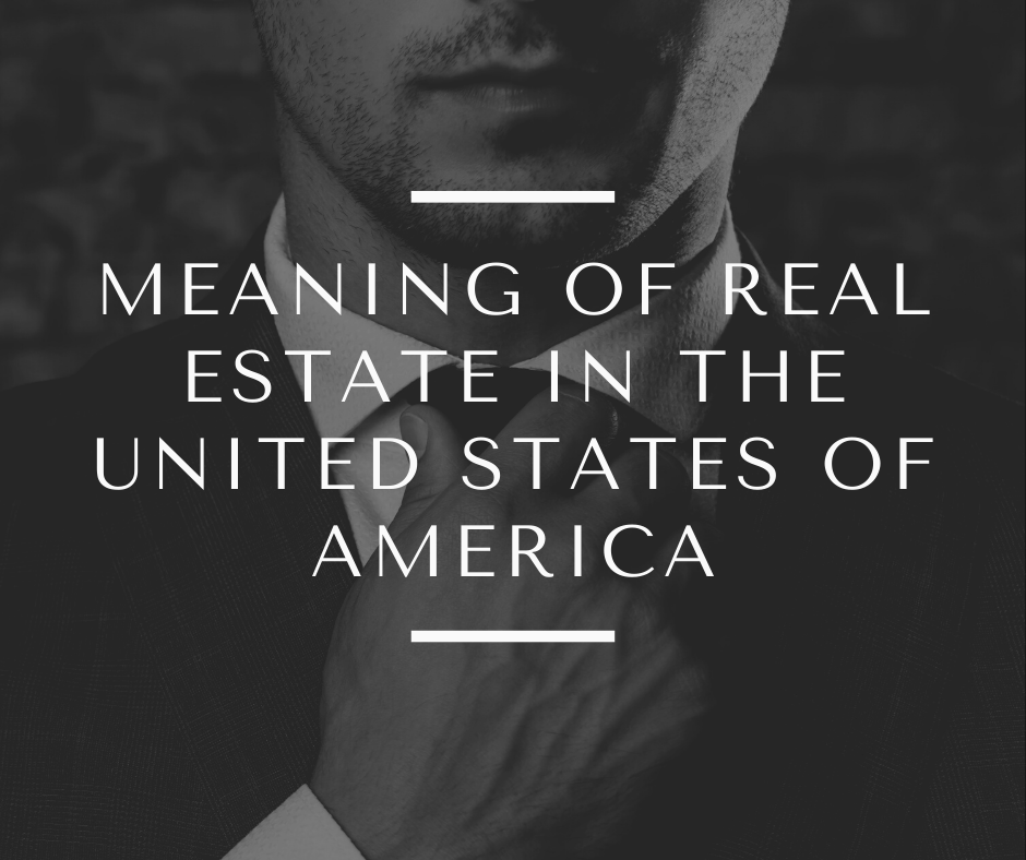 MEANING OF REAL ESTATE IN THE UNITED STATES OF AMERICA