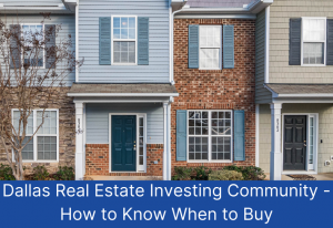 Read more about the article Dallas Real Estate Investing Community – How to Know When You Need to Buy
