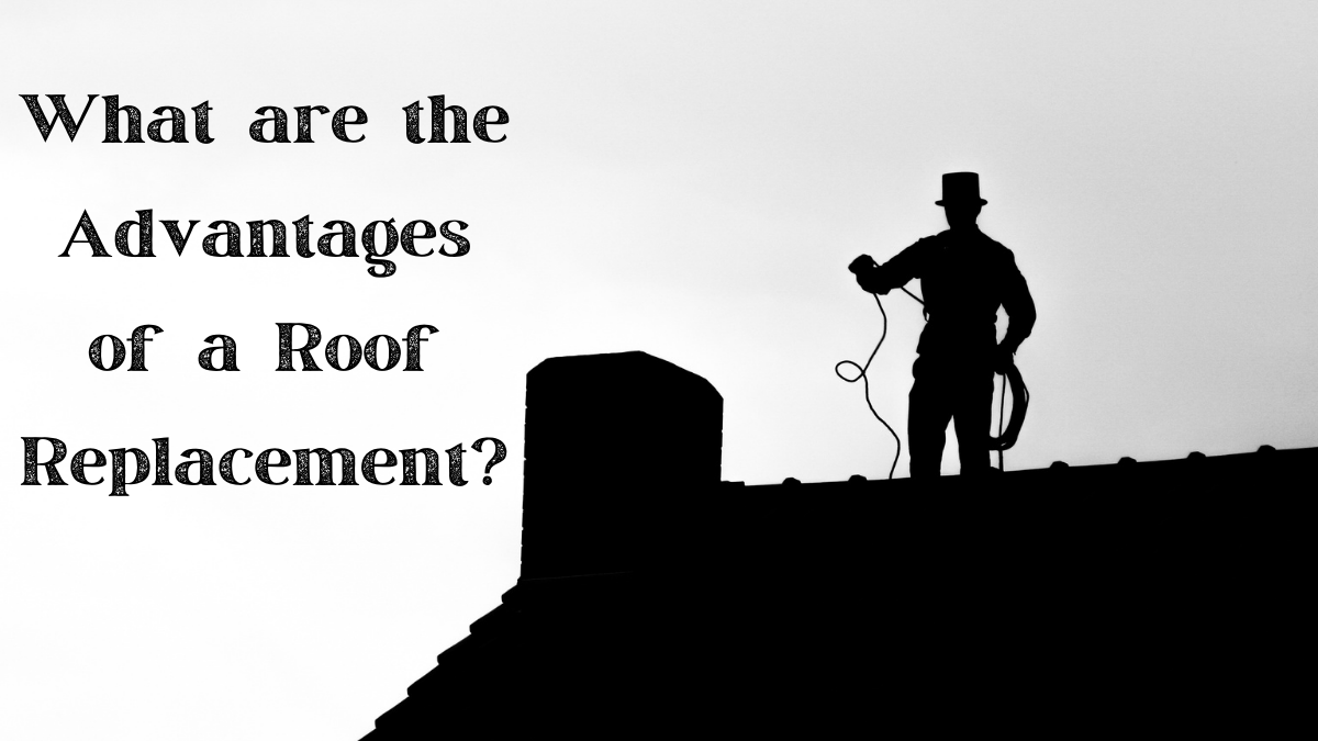 You are currently viewing What are the Advantages of a Roof Replacement?